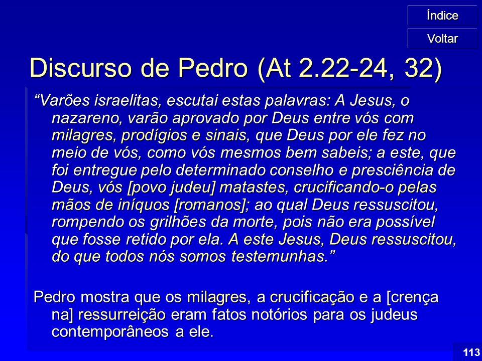"""Índice 113 Discurso de Pedro (At 2.22-24, 32) """"Varões israelitas, escutai estas palavras: A Jesus, o nazareno, varão aprovado por Deus entre vós com m"""
