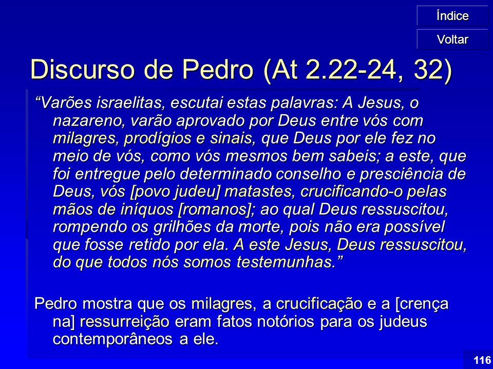 """Índice 116 Discurso de Pedro (At 2.22-24, 32) """"Varões israelitas, escutai estas palavras: A Jesus, o nazareno, varão aprovado por Deus entre vós com m"""