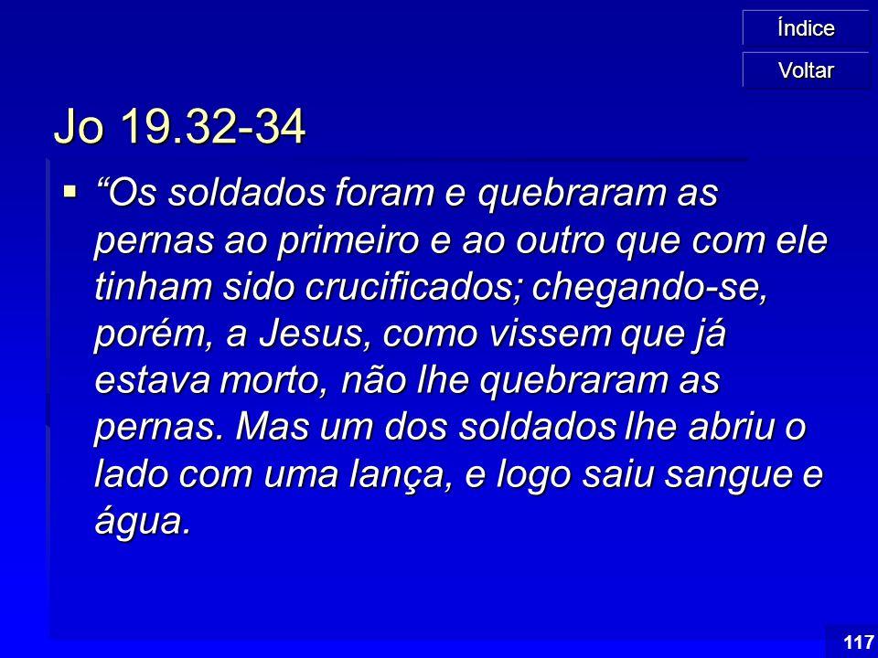"""Índice 117 Jo 19.32-34  """"Os soldados foram e quebraram as pernas ao primeiro e ao outro que com ele tinham sido crucificados; chegando-se, porém, a J"""