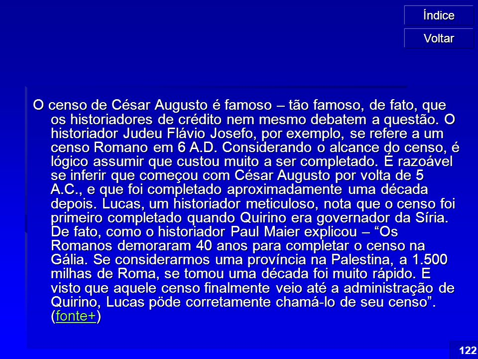 Índice 122 O censo de César Augusto é famoso – tão famoso, de fato, que os historiadores de crédito nem mesmo debatem a questão. O historiador Judeu F