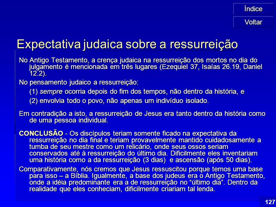 Índice 127 Expectativa judaica sobre a ressurreição No Antigo Testamento, a crença judaica na ressurreição dos mortos no dia do julgamento é mencionad