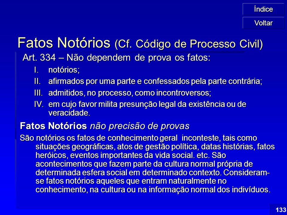 Índice 133 Fatos Notórios (Cf. Código de Processo Civil) Art. 334 – Não dependem de prova os fatos: Art. 334 – Não dependem de prova os fatos: I.notór