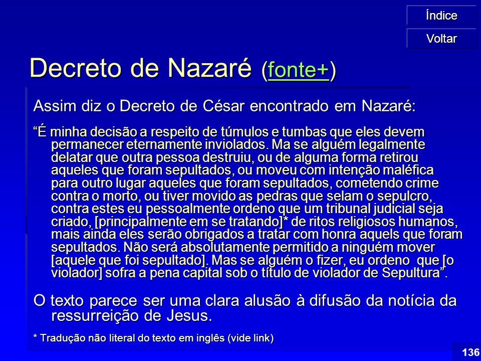 """Índice 136 Decreto de Nazaré (fonte+) fonte+ Assim diz o Decreto de César encontrado em Nazaré: """"É minha decisão a respeito de túmulos e tumbas que el"""
