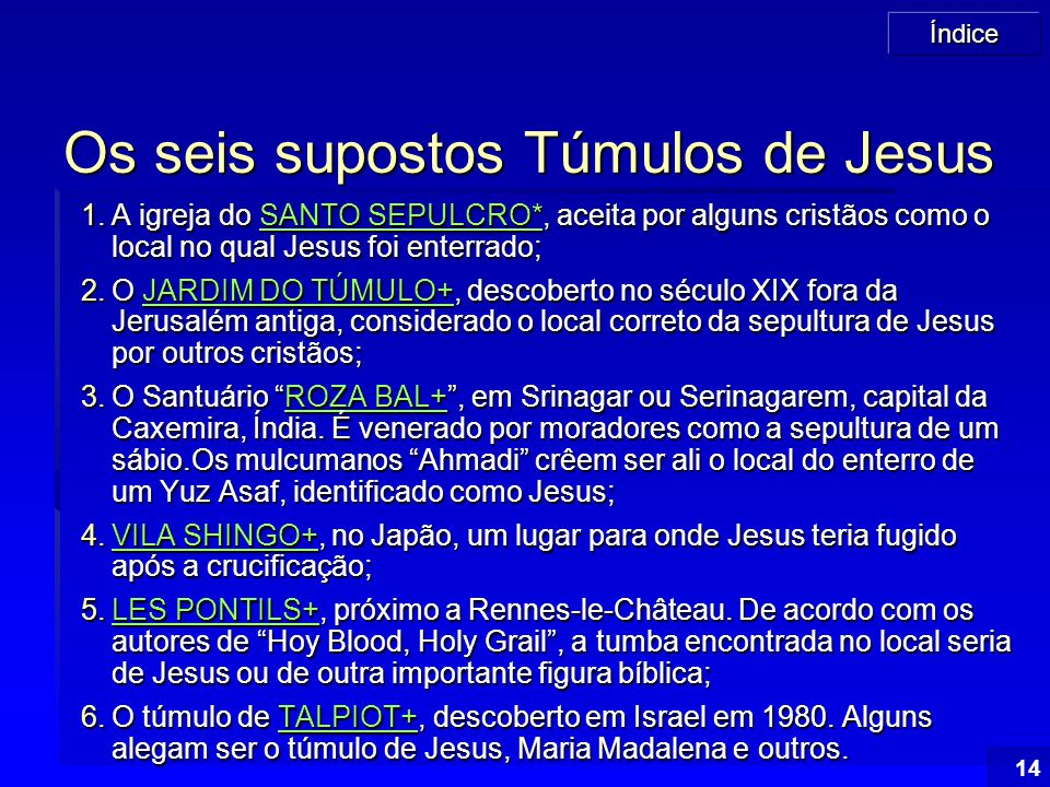 Índice 14 Os seis supostos Túmulos de Jesus 1.A igreja do SANTO SEPULCRO*, aceita por alguns cristãos como o local no qual Jesus foi enterrado; SANTO