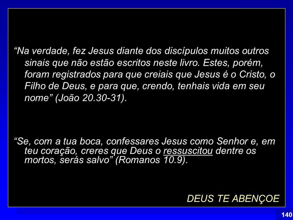 """Índice 140 """"Na verdade, fez Jesus diante dos discípulos muitos outros sinais que não estão escritos neste livro. Estes, porém, foram registrados para"""