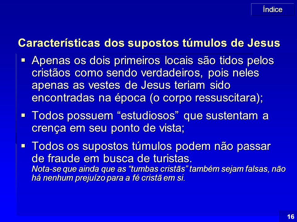 Índice 16 Características dos supostos túmulos de Jesus  Apenas os dois primeiros locais são tidos pelos cristãos como sendo verdadeiros, pois neles
