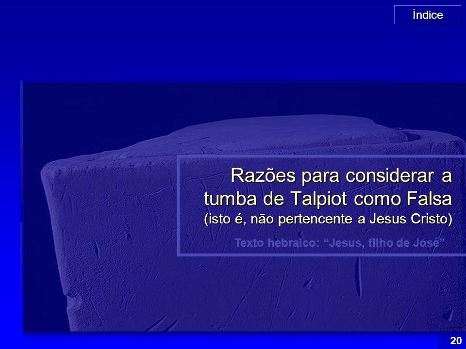 """Índice 20 Texto hebraico: """"Jesus, filho de José"""" Razões para considerar a tumba de Talpiot como Falsa (isto é, não pertencente a Jesus Cristo)"""