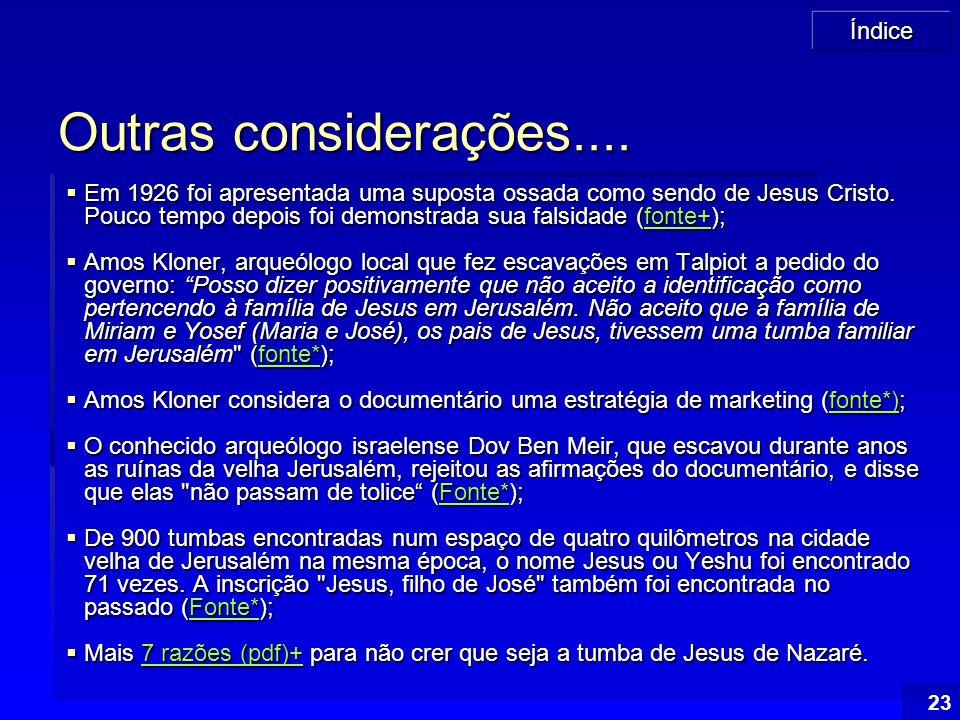 Índice 23 Outras considerações....  Em 1926 foi apresentada uma suposta ossada como sendo de Jesus Cristo. Pouco tempo depois foi demonstrada sua fal