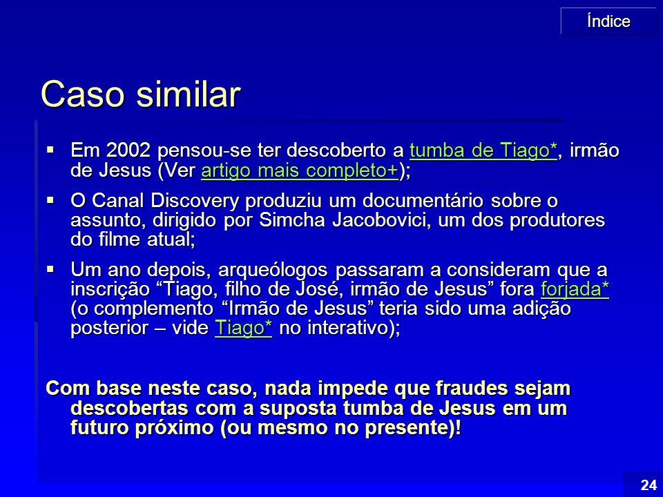 Índice 24 Caso similar  Em 2002 pensou-se ter descoberto a tumba de Tiago*, irmão de Jesus (Ver artigo mais completo+); tumba de Tiago*artigo mais co