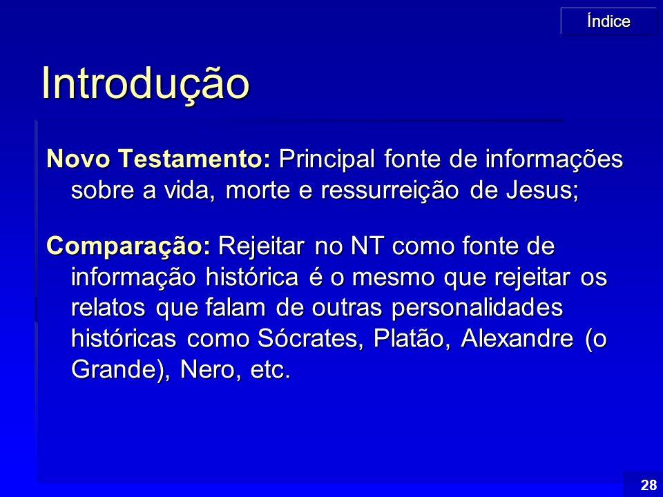 Índice 28 Introdução Novo Testamento: Principal fonte de informações sobre a vida, morte e ressurreição de Jesus; Comparação: Rejeitar no NT como font