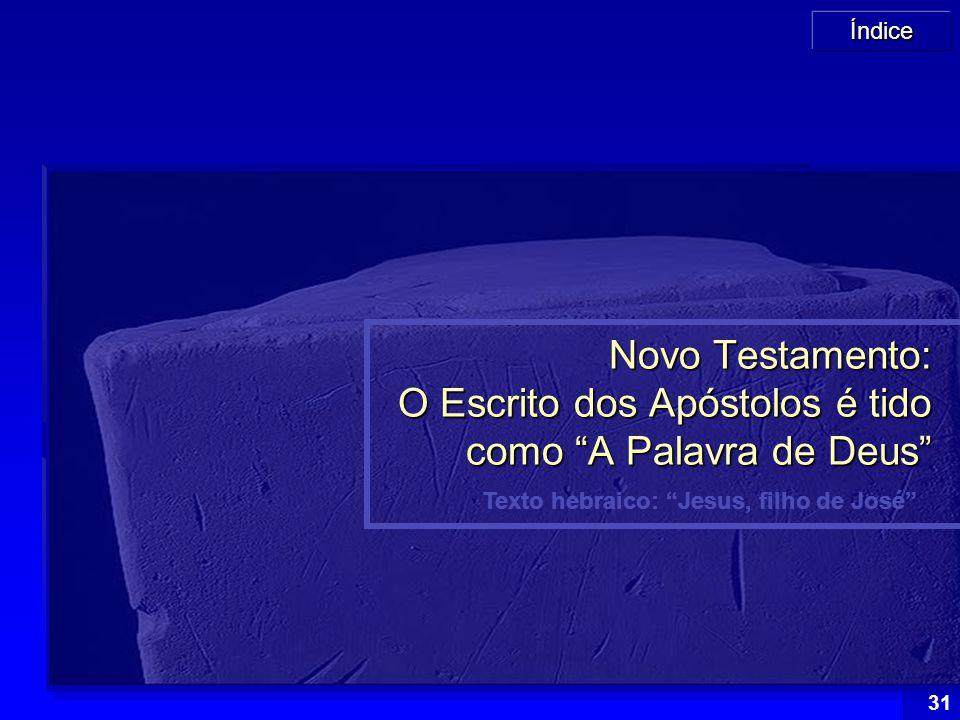 """Índice 31 Texto hebraico: """"Jesus, filho de José"""" Novo Testamento: O Escrito dos Apóstolos é tido como """"A Palavra de Deus"""""""