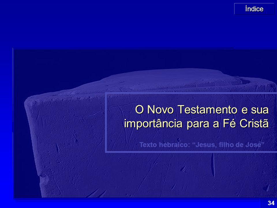 """Índice 34 Texto hebraico: """"Jesus, filho de José"""" O Novo Testamento e sua importância para a Fé Cristã"""