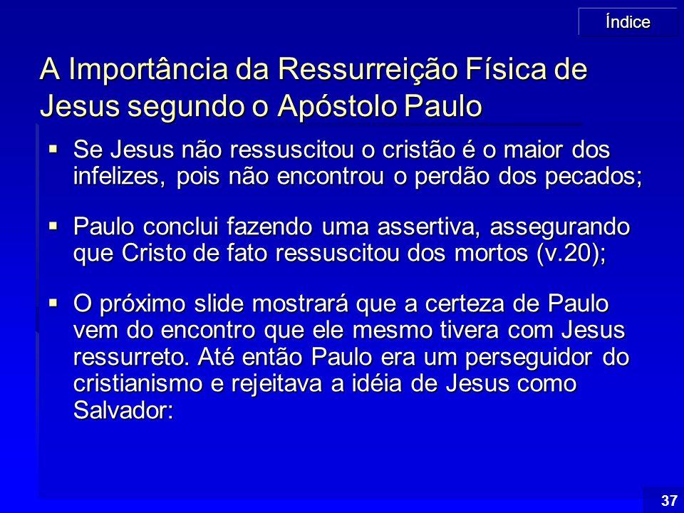 Índice 37 A Importância da Ressurreição Física de Jesus segundo o Apóstolo Paulo  Se Jesus não ressuscitou o cristão é o maior dos infelizes, pois nã