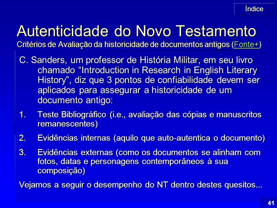 Índice 41 Autenticidade do Novo Testamento Critérios de Avaliação da historicidade de documentos antigos (Fonte+) Fonte+ C. Sanders, um professor de H