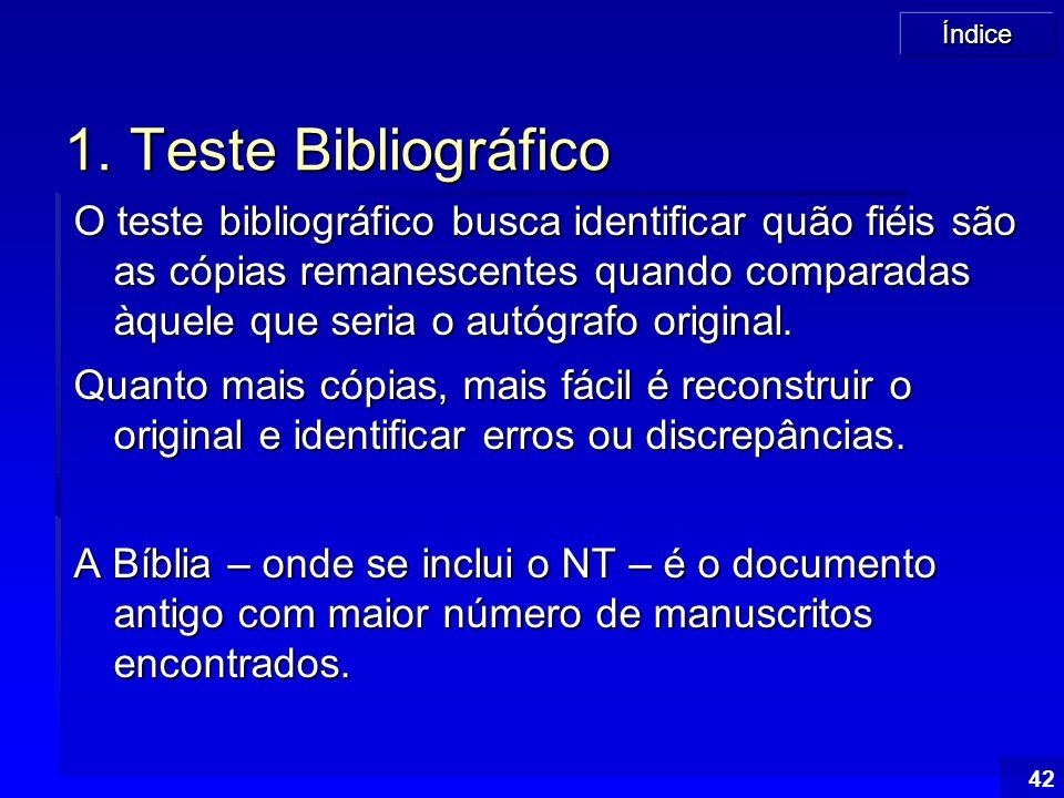 Índice 42 1. Teste Bibliográfico O teste bibliográfico busca identificar quão fiéis são as cópias remanescentes quando comparadas àquele que seria o a