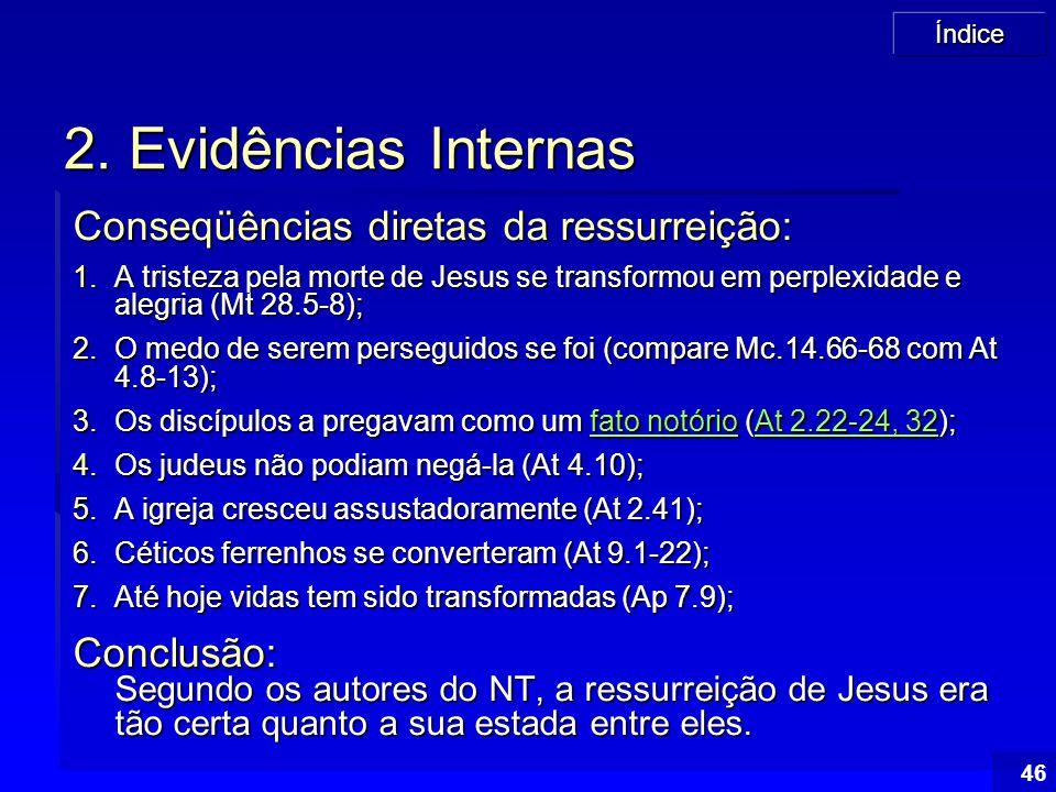 Índice 46 2. Evidências Internas Conseqüências diretas da ressurreição: 1.A tristeza pela morte de Jesus se transformou em perplexidade e alegria (Mt
