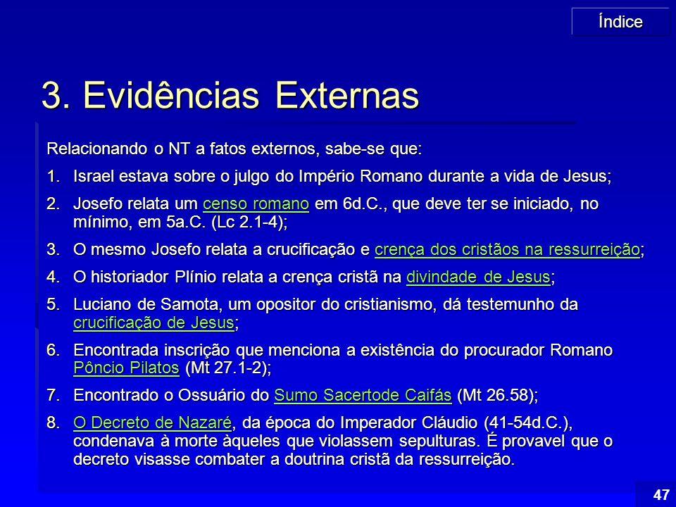 Índice 47 3. Evidências Externas Relacionando o NT a fatos externos, sabe-se que: 1.Israel estava sobre o julgo do Império Romano durante a vida de Je