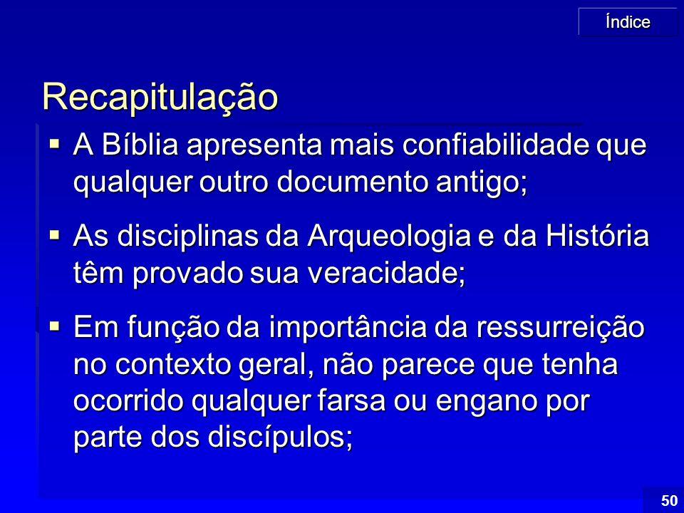 Índice 50 Recapitulação  A Bíblia apresenta mais confiabilidade que qualquer outro documento antigo;  As disciplinas da Arqueologia e da História tê