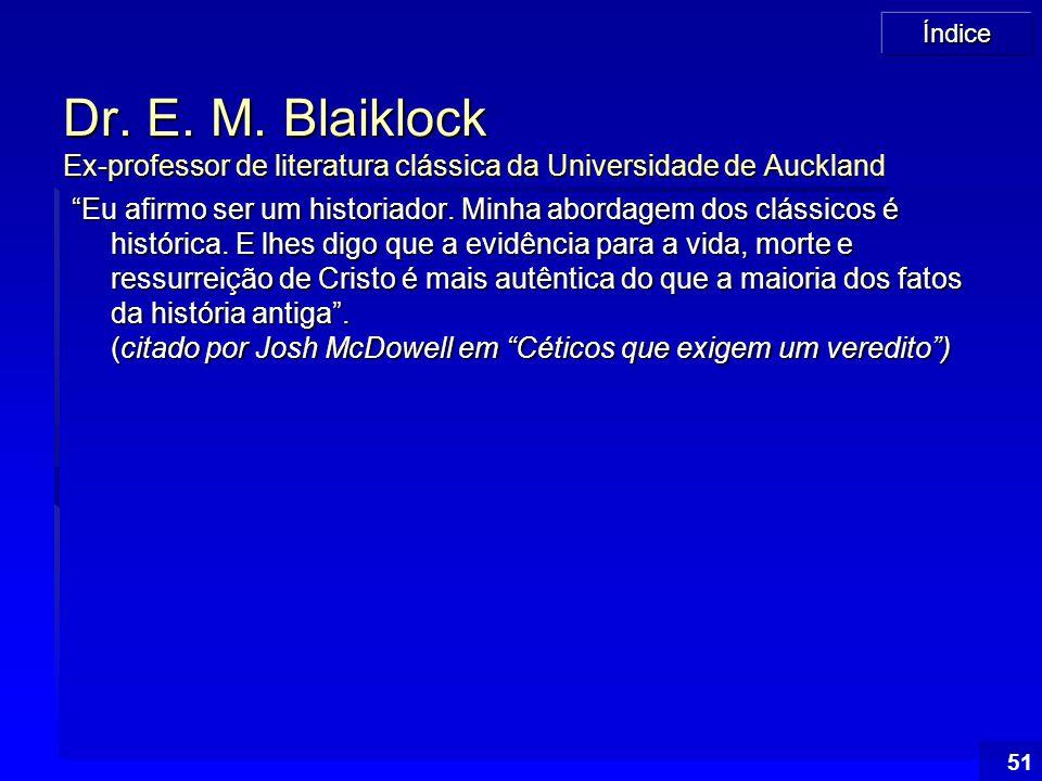 """Índice 51 Dr. E. M. Blaiklock Ex-professor de literatura clássica da Universidade de Auckland """"Eu afirmo ser um historiador. Minha abordagem dos cláss"""