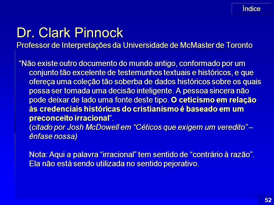 """Índice 52 Dr. Clark Pinnock Professor de Interpretações da Universidade de McMaster de Toronto """"Não existe outro documento do mundo antigo, conformado"""