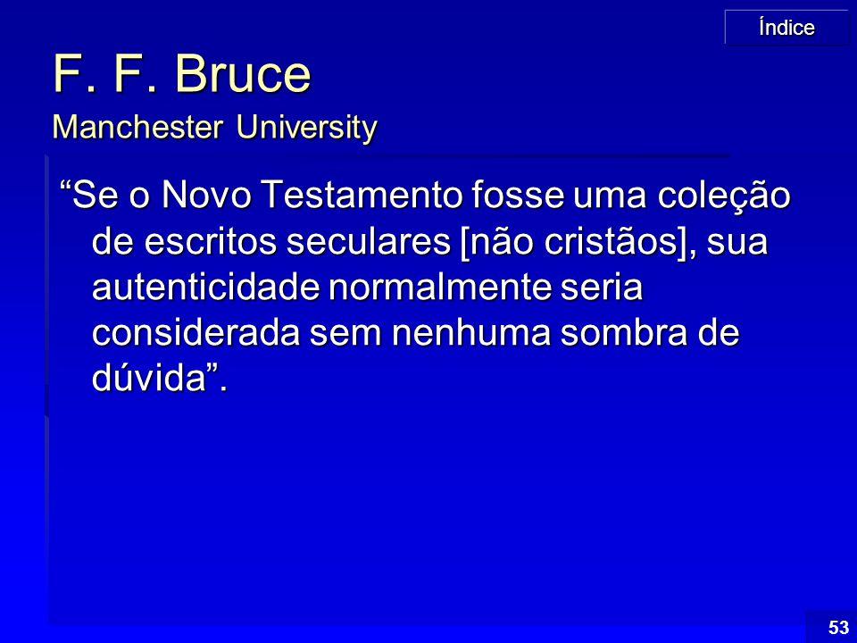 """Índice 53 F. F. Bruce Manchester University """"Se o Novo Testamento fosse uma coleção de escritos seculares [não cristãos], sua autenticidade normalment"""