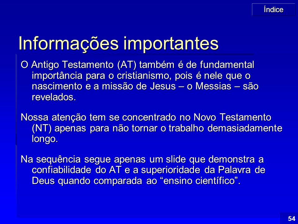 Índice 54 Informações importantes O Antigo Testamento (AT) também é de fundamental importância para o cristianismo, pois é nele que o nascimento e a m