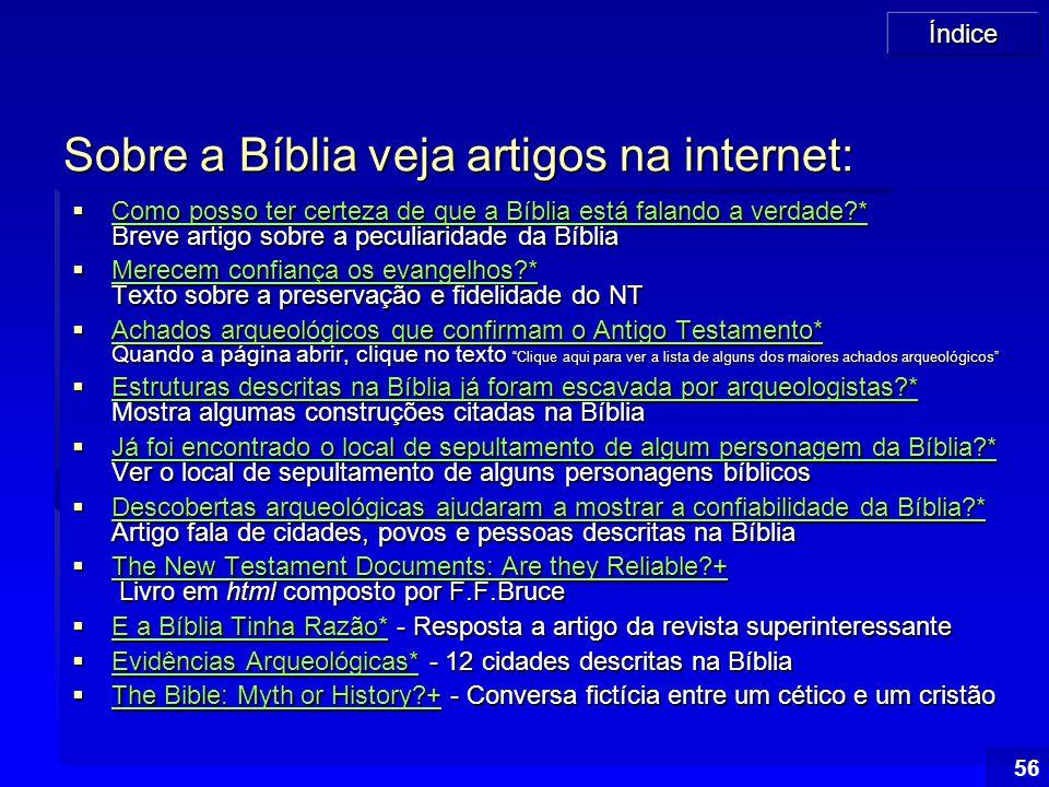 Índice 56 Sobre a Bíblia veja artigos na internet:  Como posso ter certeza de que a Bíblia está falando a verdade?* Breve artigo sobre a peculiaridad