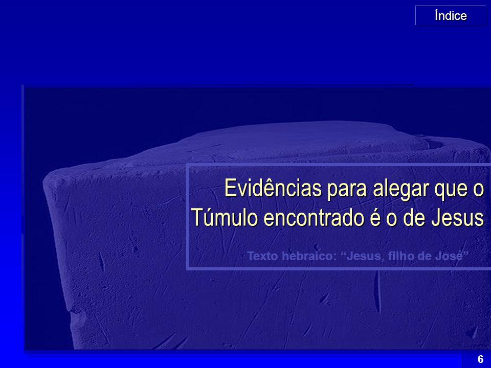 Índice 7 Principais evidências para alegar que o Túmulo encontrado é o de Jesus (Fonte+) Fonte+   Foram encontrados 10 caixas ossuárias em um túmulo localizado em Jerusalém (1980)   Seis deles portavam textos traduzidos como: 1.