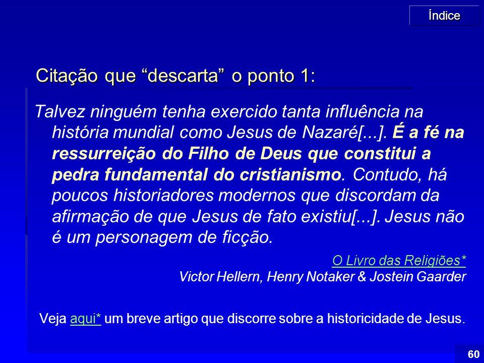 """Índice 60 Citação que """"descarta"""" o ponto 1: Talvez ninguém tenha exercido tanta influência na história mundial como Jesus de Nazaré[...]. É a fé na re"""