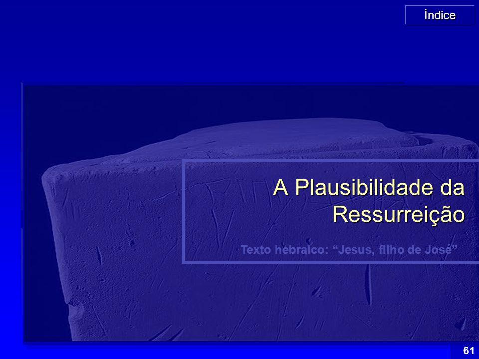 """Índice 61 Texto hebraico: """"Jesus, filho de José"""" A Plausibilidade da Ressurreição"""