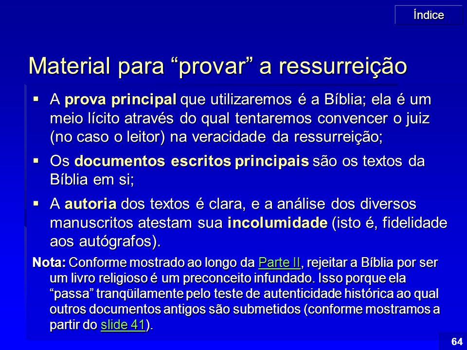 """Índice 64 Material para """"provar"""" a ressurreição  A prova principal que utilizaremos é a Bíblia; ela é um meio lícito através do qual tentaremos conve"""