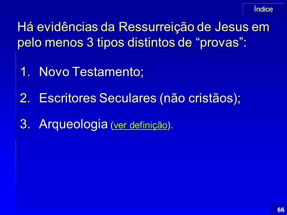 """Índice 66 Há evidências da Ressurreição de Jesus em pelo menos 3 tipos distintos de """"provas"""": 1.Novo Testamento; 2.Escritores Seculares (não cristãos)"""