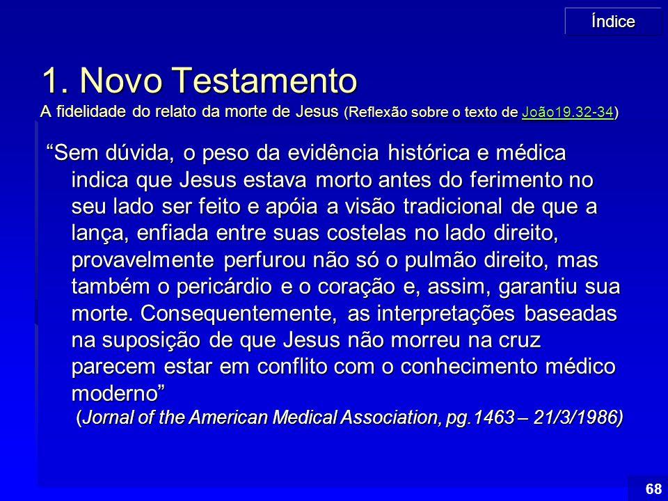 """Índice 68 1. Novo Testamento A fidelidade do relato da morte de Jesus (Reflexão sobre o texto de João19.32-34) João19.32-34 """"Sem dúvida, o peso da evi"""