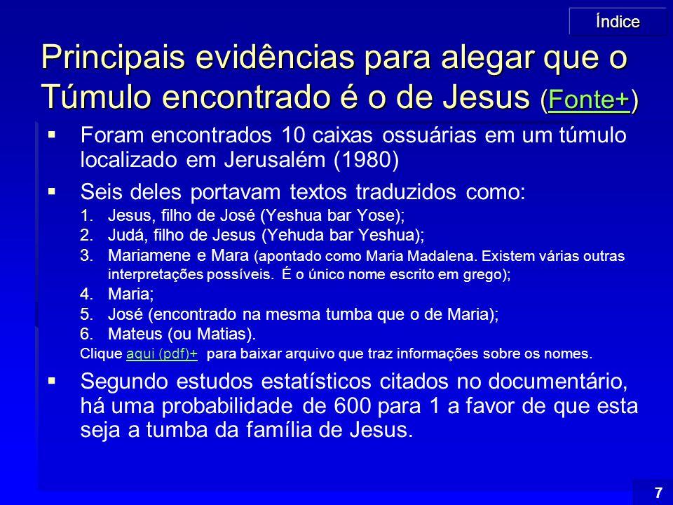Índice 58 Existem 3 crenças básicas a respeito da Vida, Morte e Ressurreição de Jesus 1.Jesus jamais existiu; 2.Jesus existiu, mas morreu (na cruz ou não) e jamais ressuscitou; 3.Jesus morreu na cruz e ressuscitou.