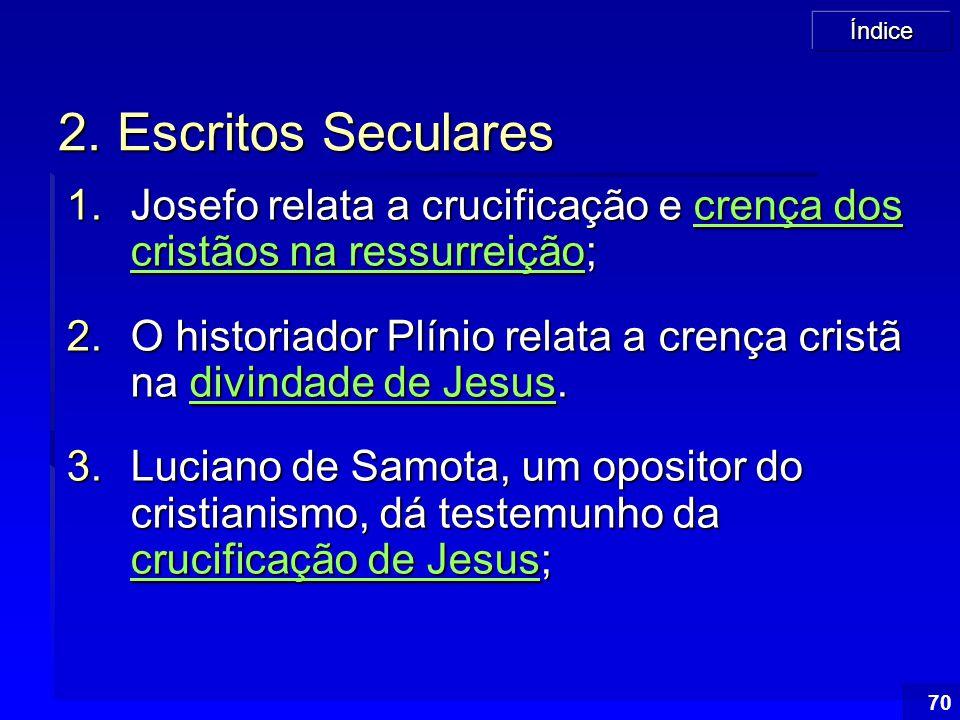 Índice 70 2. Escritos Seculares 1.Josefo relata a crucificação e crença dos cristãos na ressurreição; crença dos cristãos na ressurreiçãocrença dos cr