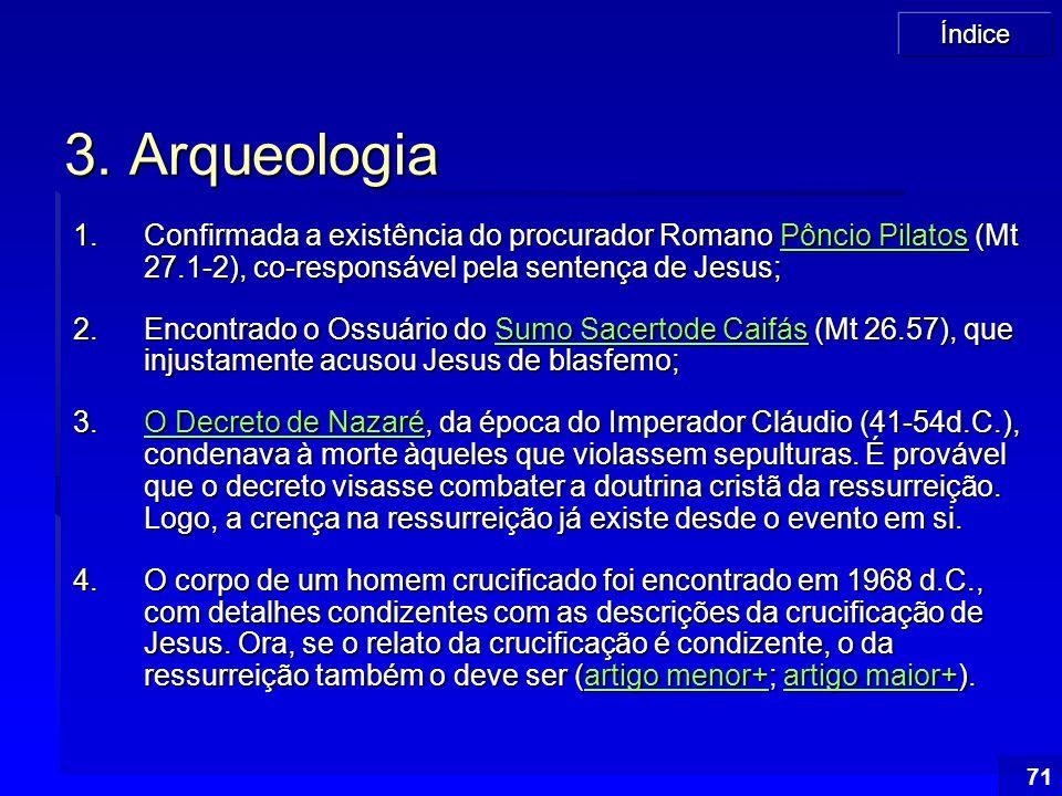 Índice 71 3. Arqueologia 1.Confirmada a existência do procurador Romano Pôncio Pilatos (Mt 27.1-2), co-responsável pela sentença de Jesus; Pôncio Pila