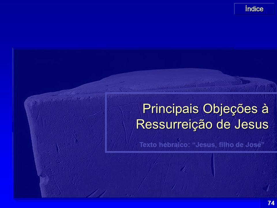 """Índice 74 Texto hebraico: """"Jesus, filho de José"""" Principais Objeções à Ressurreição de Jesus"""