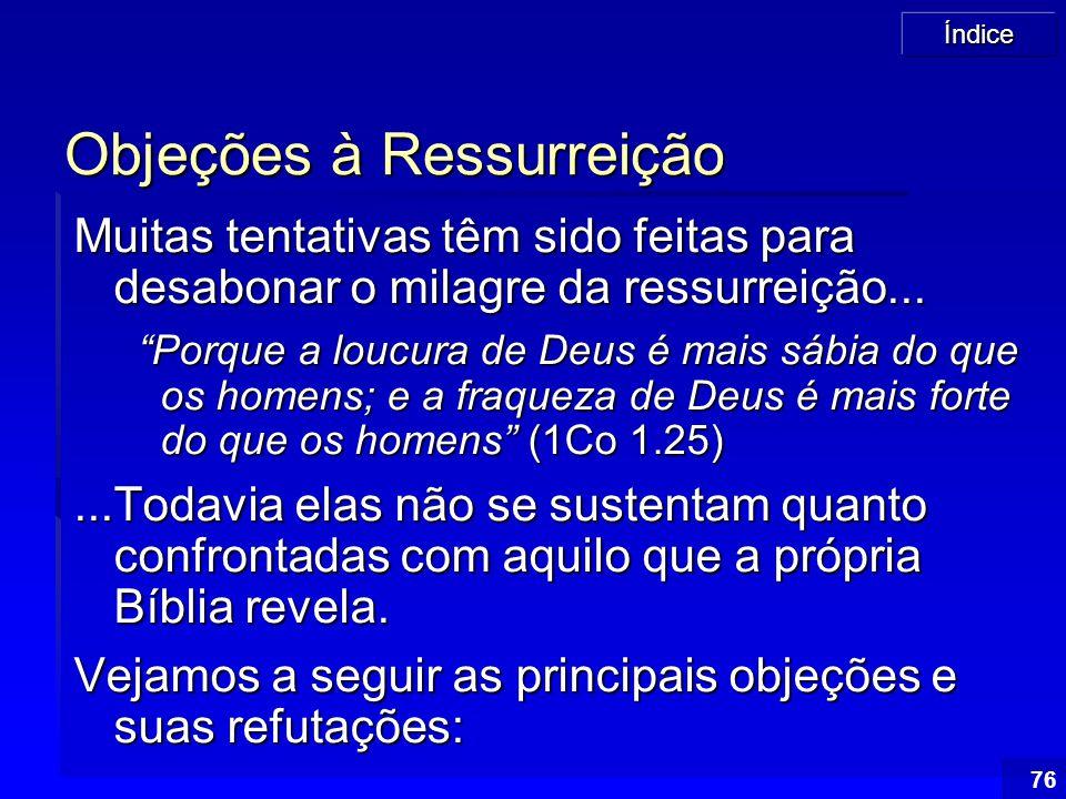 """Índice 76 Objeções à Ressurreição Muitas tentativas têm sido feitas para desabonar o milagre da ressurreição... """"Porque a loucura de Deus é mais sábia"""