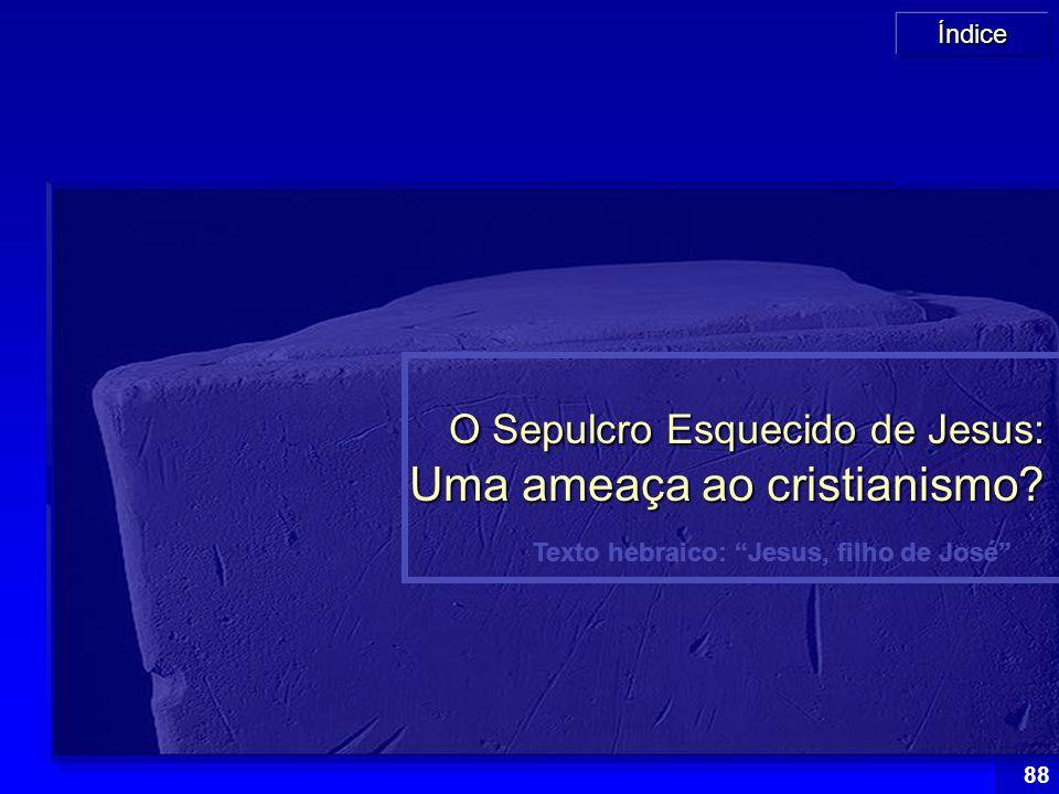 """Índice 88 Texto hebraico: """"Jesus, filho de José"""" O Sepulcro Esquecido de Jesus: Uma ameaça ao cristianismo?"""