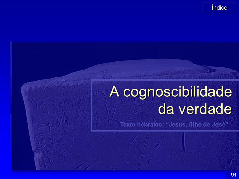"""Índice 91 Texto hebraico: """"Jesus, filho de José"""" A cognoscibilidade da verdade"""