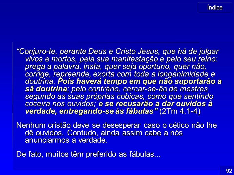 """Índice 92 """"Conjuro-te, perante Deus e Cristo Jesus, que há de julgar vivos e mortos, pela sua manifestação e pelo seu reino: prega a palavra, insta, q"""