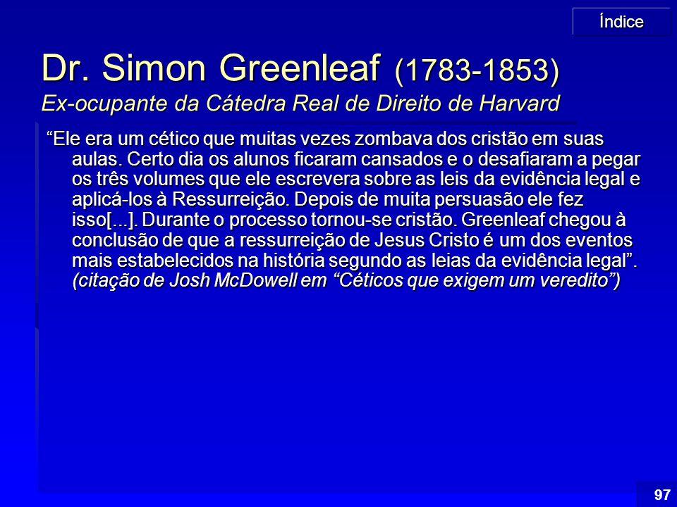"""Índice 97 Dr. Simon Greenleaf (1783-1853) Ex-ocupante da Cátedra Real de Direito de Harvard """"Ele era um cético que muitas vezes zombava dos cristão em"""