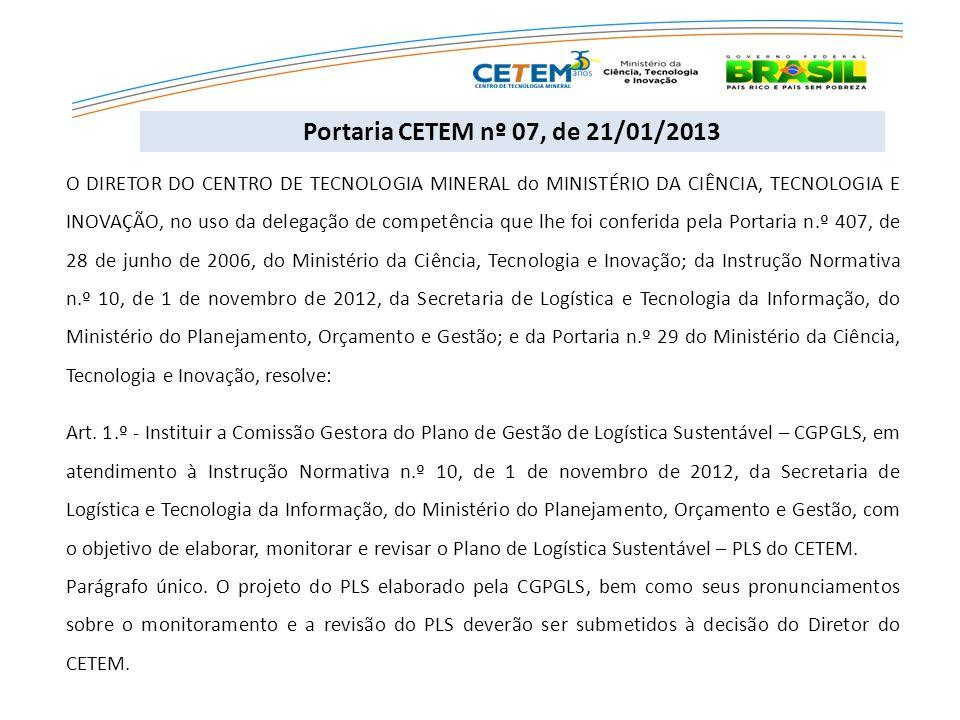 O DIRETOR DO CENTRO DE TECNOLOGIA MINERAL do MINISTÉRIO DA CIÊNCIA, TECNOLOGIA E INOVAÇÃO, no uso da delegação de competência que lhe foi conferida pela Portaria n.º 407, de 28 de junho de 2006, do Ministério da Ciência, Tecnologia e Inovação; da Instrução Normativa n.º 10, de 1 de novembro de 2012, da Secretaria de Logística e Tecnologia da Informação, do Ministério do Planejamento, Orçamento e Gestão; e da Portaria n.º 29 do Ministério da Ciência, Tecnologia e Inovação, resolve: Art.