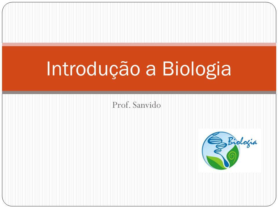 Prof. Sanvido Introdução a Biologia