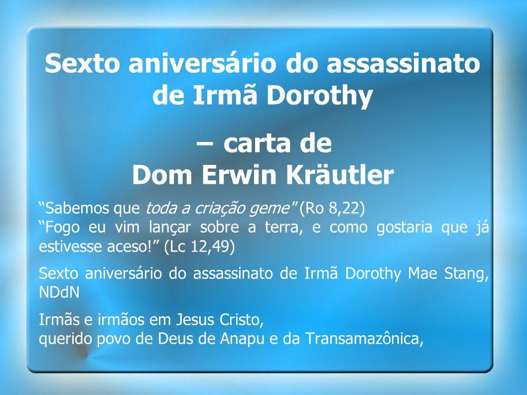 """Sexto aniversário do assassinato de Irmã Dorothy − carta de Dom Erwin Kräutler """"Sabemos que toda a criação geme"""
