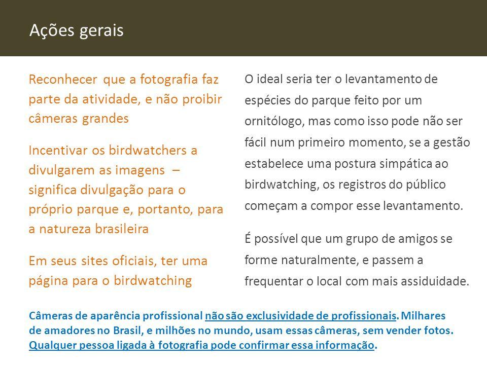 Ações gerais Reconhecer que a fotografia faz parte da atividade, e não proibir câmeras grandes Incentivar os birdwatchers a divulgarem as imagens – si