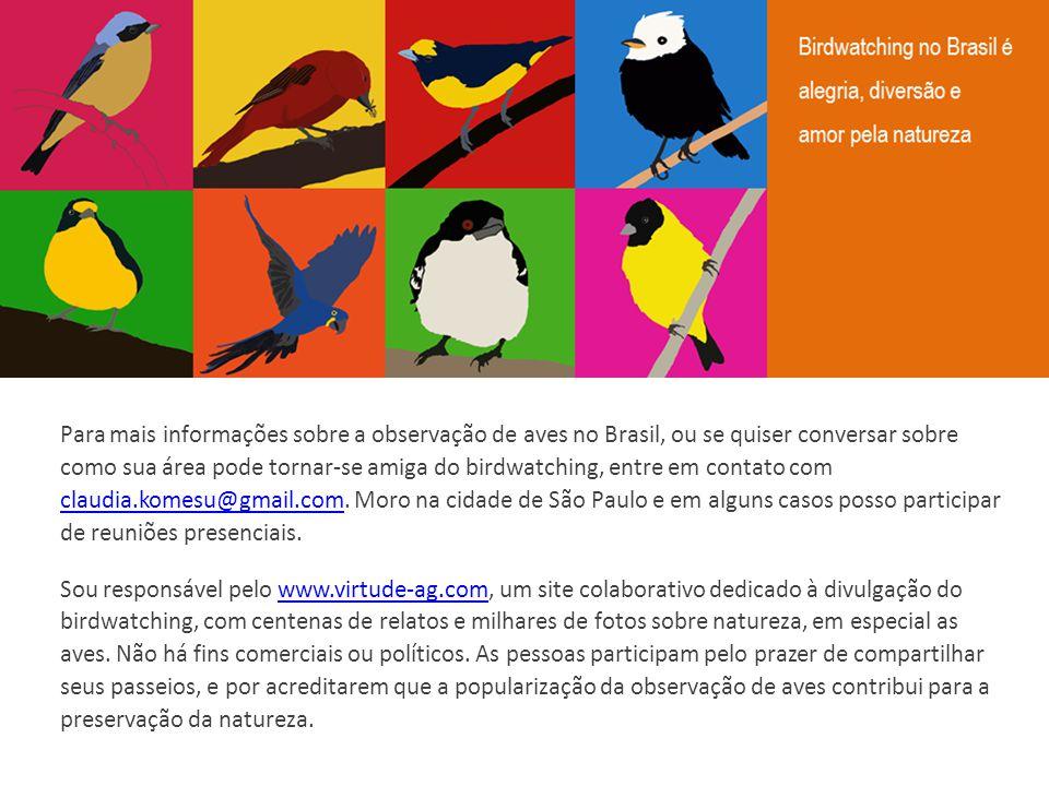 Para mais informações sobre a observação de aves no Brasil, ou se quiser conversar sobre como sua área pode tornar-se amiga do birdwatching, entre em