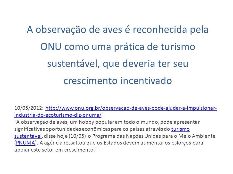 A observação de aves é reconhecida pela ONU como uma prática de turismo sustentável, que deveria ter seu crescimento incentivado 10/05/2012: http://ww