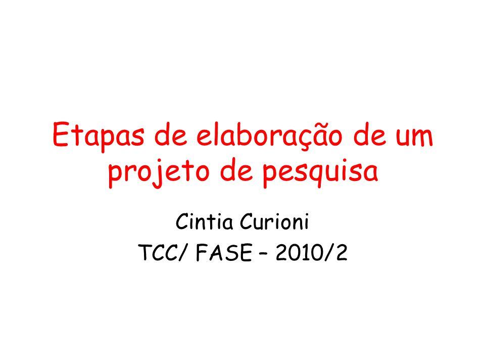 Etapas de elaboração de um projeto de pesquisa Cintia Curioni TCC/ FASE – 2010/2
