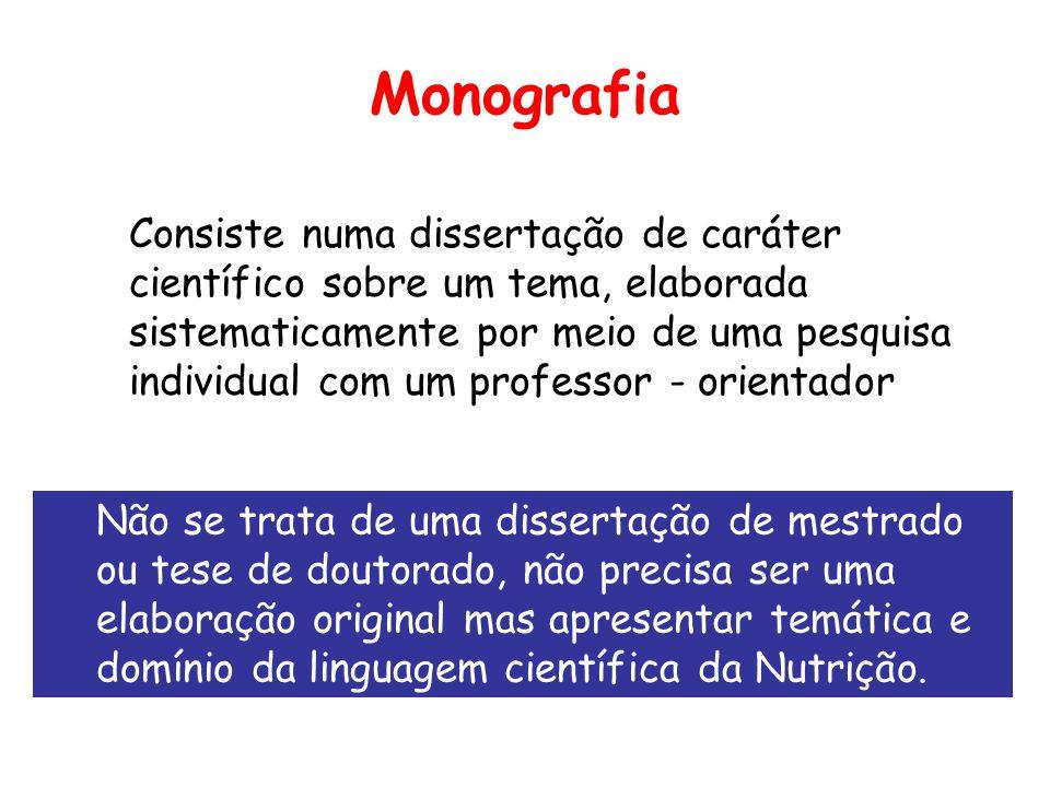 Monografia Consiste numa dissertação de caráter científico sobre um tema, elaborada sistematicamente por meio de uma pesquisa individual com um profes